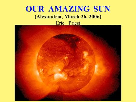 OUR AMAZING SUN (Alexandria, March 26, 2006) Eric Priest.