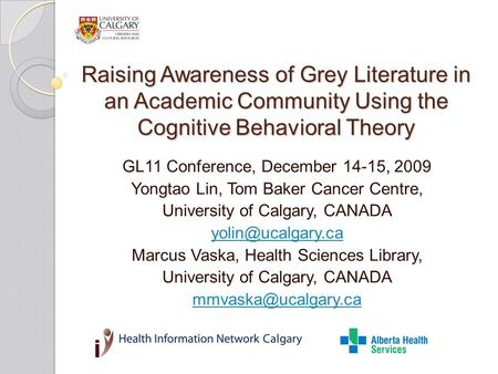 Raising Awareness of Grey Literature in an Academic Community Using the Cognitive Behavioral Theory GL11 Conference, December 14-15, 2009 Yongtao Lin,