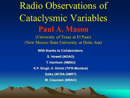 (University of Texas at El Paso) (New Mexico State University at Doña Ana) Radio Observations of Cataclysmic Variables Paul A. Mason (University of Texas.