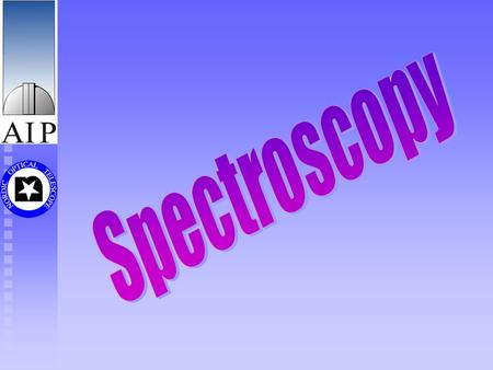 Spectroscopy Spectral analysis is probably the most important method for learning about the physics of the astronomical sources Simplest method to get.