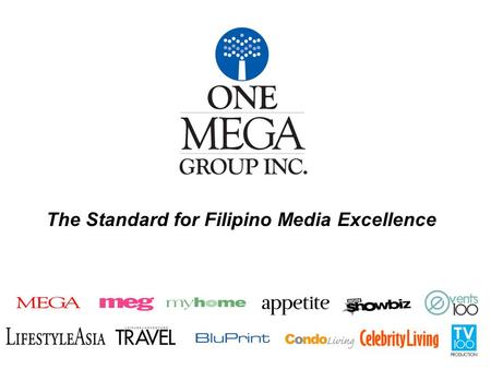 The Standard for Filipino Media Excellence. One MEGA Group is the country's pioneer publishing company of glossy magazines. It remains at the forefront.