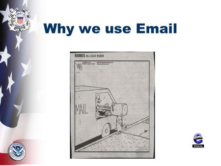 Why we use Email. EMAIL ETIQUETTE COMMUNICATING MANAGING EMAIL.