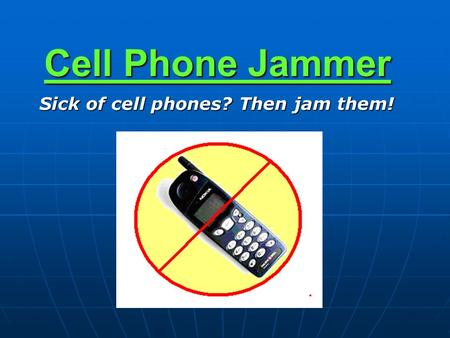 Cell Phone Jammer Sick of cell phones? Then jam them! Sick of cell phones? Then jam them!