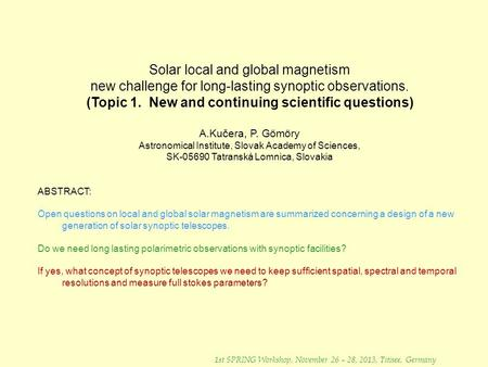 Solar local and global magnetism new challenge for long-lasting synoptic observations. (Topic 1. New and continuing scientific questions) A.Kučera, P.