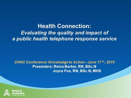 Health Connection: Evaluating the quality and impact of a public health telephone response service CHNC Conference: Knowledge to Action - June 17 th, 2010.