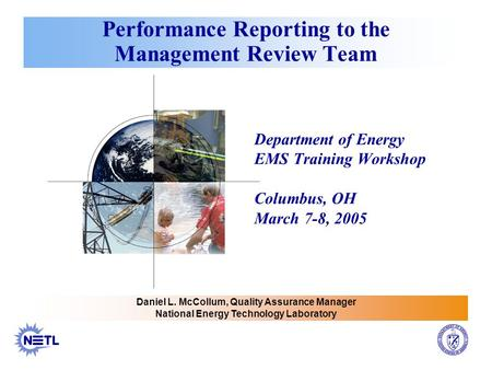 Performance Reporting to the Management Review Team Department of Energy EMS Training Workshop Columbus, OH March 7-8, 2005 Daniel L. McCollum, Quality.