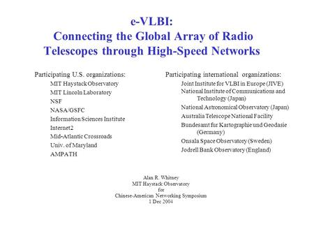 E-VLBI: Connecting the Global Array of Radio Telescopes through High-Speed Networks Participating U.S. organizations: MIT Haystack Observatory MIT Lincoln.