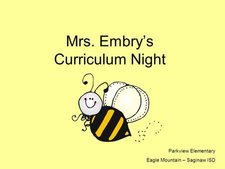 Mrs. Embry's Curriculum Night Parkview Elementary Eagle Mountain – Saginaw ISD.