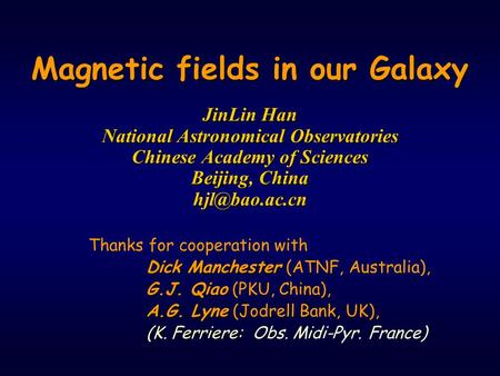 Magnetic fields in our Galaxy JinLin Han National Astronomical Observatories Chinese Academy of Sciences Beijing, China Thanks for cooperation.