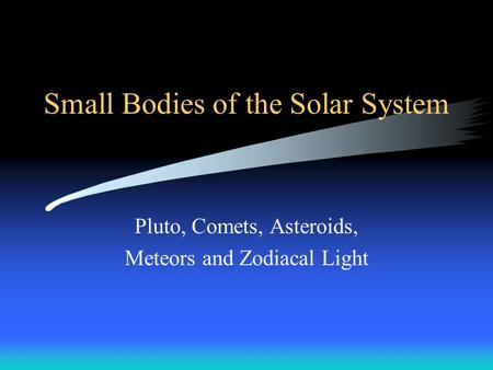 Small Bodies of the Solar System Pluto, Comets, Asteroids, Meteors and Zodiacal Light.