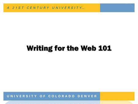Writing for the Web 101. Benefits of Writing Good Content The Web is most often the first place people go to find information –Good content improves image.