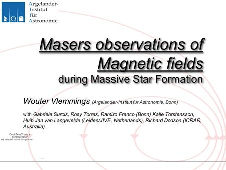 Masers observations of Magnetic fields during Massive Star Formation Wouter Vlemmings (Argelander-Institut für Astronomie, Bonn) with Gabriele Surcis,