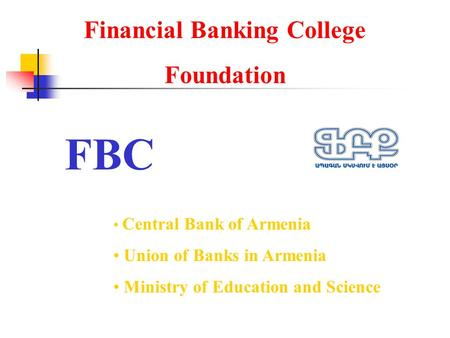 Financial Banking College Foundation Central Bank of Armenia Central Bank of Armenia Union of Banks in Armenia Union of Banks in Armenia Ministry of Education.