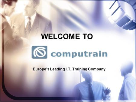 WELCOME TO Europe's Leading I.T. Training Company.