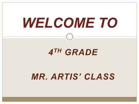 4 TH GRADE MR. ARTIS' CLASS WELCOME TO INTRODUCTION My name is Mr. Artis and I will be your child's teacher for this upcoming school year. I am really.
