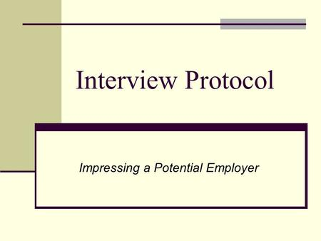 Interview Protocol Impressing a Potential Employer.