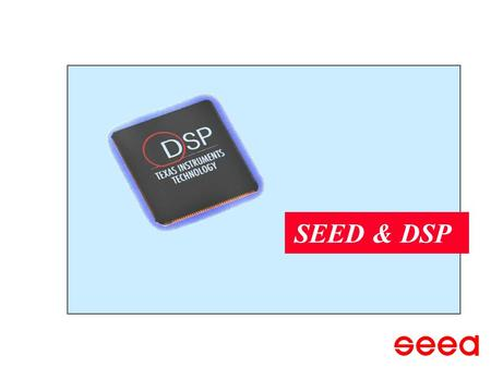 SEED & DSP.  SEED LTD.  DSP Tools  SEED DSP Solutions  SEED & DSP… Agenda.