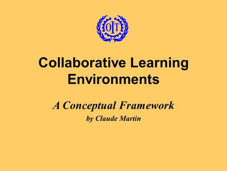 Collaborative Learning Environments A Conceptual Framework by Claude Martin.