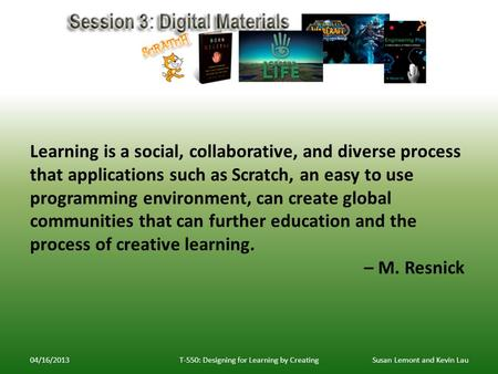 04/16/2013T-550: Designing for Learning by CreatingSusan Lemont and Kevin Lau Learning is a social, collaborative, and diverse process that applications.