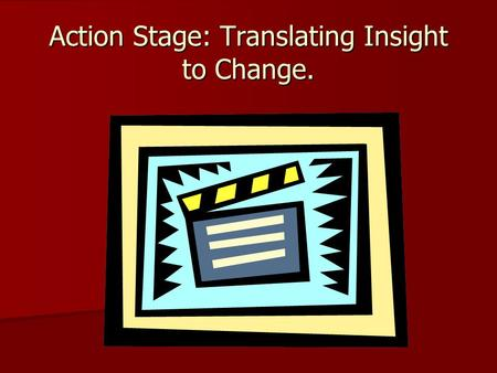 Action Stage: Translating Insight to Change.. Goals of Stage IV Changes in one's thoughts, feelings, or behaviors. Changes in one's thoughts, feelings,