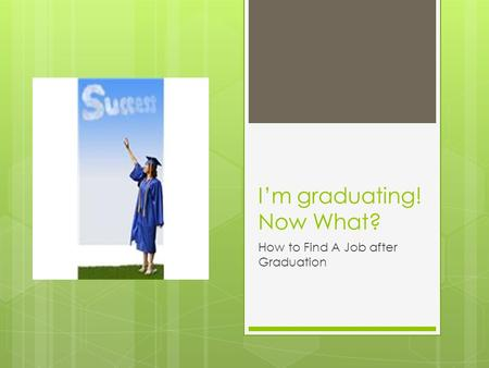 I'm graduating! Now What? How to Find A Job after Graduation.
