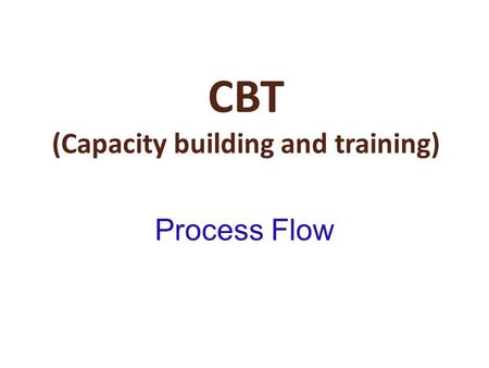 CBT (Capacity building and training) Process Flow.