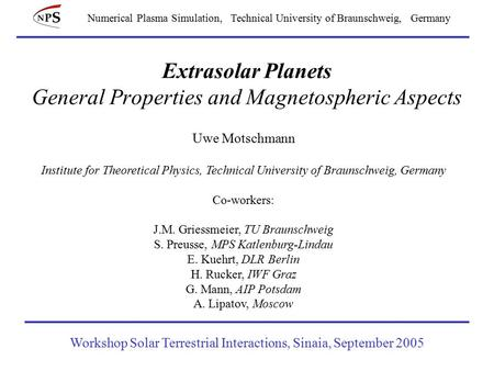 Numerical Plasma Simulation, Technical University of Braunschweig, Germany Extrasolar Planets General Properties and Magnetospheric Aspects Uwe Motschmann.