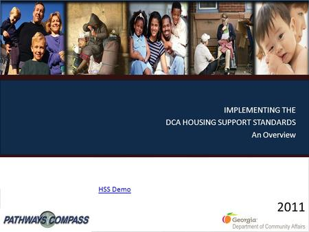 2011 2011 IMPLEMENTING THE DCA HOUSING SUPPORT STANDARDS An Overview HSS Demo.
