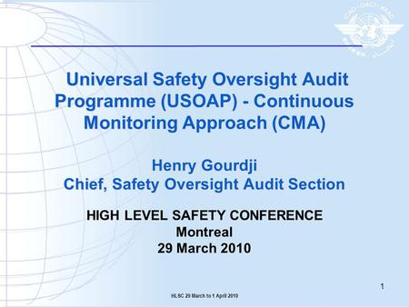 Universal Safety Oversight Audit Programme (USOAP) - Continuous Monitoring Approach (CMA) Henry Gourdji Chief, Safety Oversight Audit Section HIGH LEVEL.
