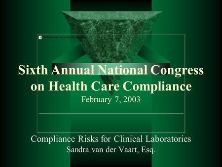 Compliance Risks for Clinical Laboratories Sandra van der Vaart, Esq. Sixth Annual National Congress on Health Care Compliance February 7, 2003.