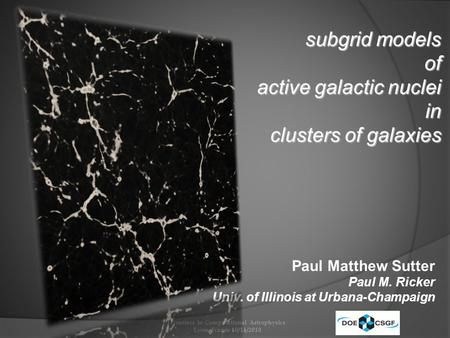 Subgrid models of active galactic nuclei in clusters of galaxies Paul Matthew Sutter Paul M. Ricker Univ. of Illinois at Urbana-Champaign Frontiers in.