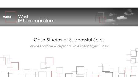 Case Studies of Successful Sales Vince Carone – Regional Sales Manager 5.9.12.