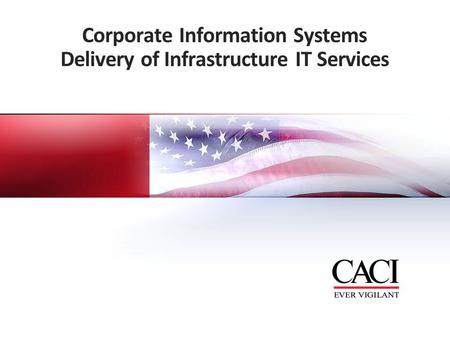 Corporate Information Systems Delivery of Infrastructure IT Services.