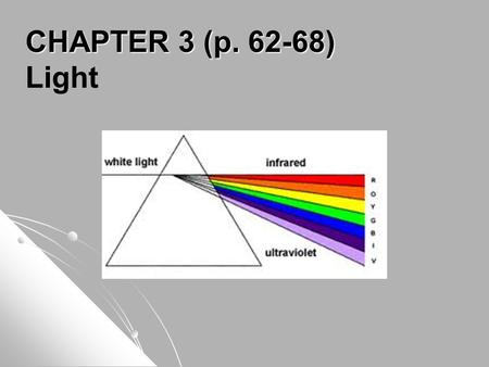 CHAPTER 3 (p. 62-68) Light. Only a very small range of wavelengths, 400nm to 700nm, are visible to humans. Wavelengths are very small so astronomers use.