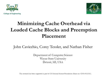 Minimizing Cache Overhead via Loaded Cache Blocks and Preemption Placement John Cavicchio, Corey Tessler, and Nathan Fisher Department of Computer Science.