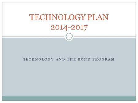 TECHNOLOGY AND THE BOND PROGRAM TECHNOLOGY PLAN 2014-2017.