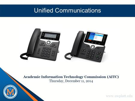 Www.uwplatt.edu Unified Communications Academic Information Technology Commission (AITC) Thursday, December 11, 2014.