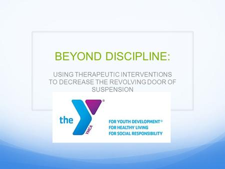 BEYOND DISCIPLINE: USING THERAPEUTIC INTERVENTIONS TO DECREASE THE REVOLVING DOOR OF SUSPENSION.