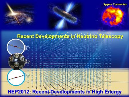 Recent Developments in Neutrino Telescopy Spyros Tzamarias HEP2012: Recent Developments in High Energy Physics and Cosmology.