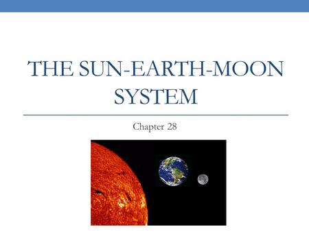 THE SUN-EARTH-MOON SYSTEM Chapter 28. The best tool to study the universe is the light emitted from it – Radiation We study Electromagnetic Radiation.