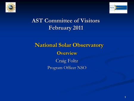 1 1 AST Committee of Visitors February 2011 National Solar Observatory Overview Craig Foltz Program Officer NSO.