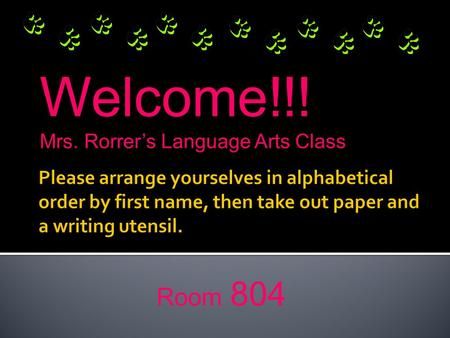 Welcome!!! Mrs. Rorrer's Language Arts Class Room 804.