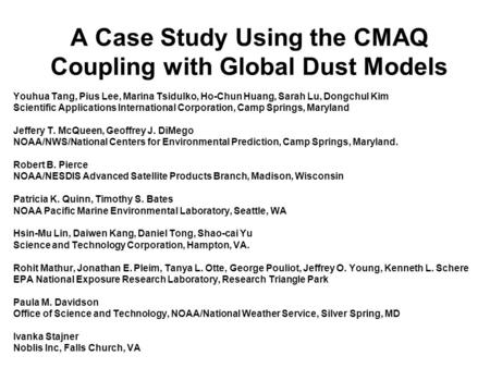 A Case Study Using the CMAQ Coupling with Global Dust Models Youhua Tang, Pius Lee, Marina Tsidulko, Ho-Chun Huang, Sarah Lu, Dongchul Kim Scientific Applications.