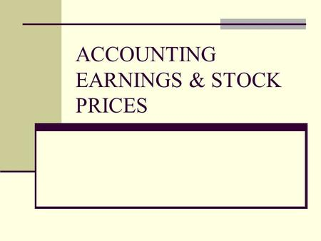 ACCOUNTING EARNINGS & STOCK PRICES. INFORMATION CONTENT OF EARNINGS Distinguish between: Earnings reflecting factors that affect stock prices Earnings.
