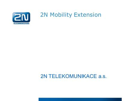 2N Mobility Extension 2N TELEKOMUNIKACE a.s.. We have proven international experience We provide customized solutions locally and internationally We care.