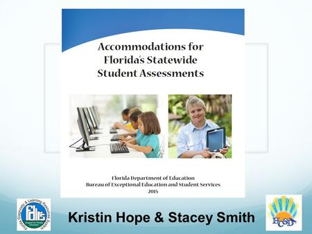 Kristin Hope & Stacey Smith. Agenda Book walk Accommodation Overview Florida Standards Assessment website Resources.