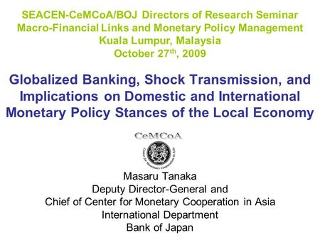 Globalized Banking, Shock Transmission, and Implications on Domestic and International Monetary Policy Stances of the Local Economy Masaru Tanaka Deputy.