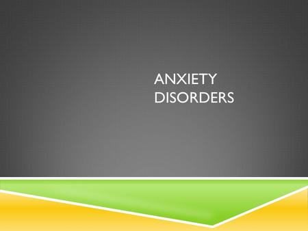 ANXIETY DISORDERS. ANXIETY  People generally have anxiety about specific situations  Defined as a vague, generalized apprehension or feeling that one.