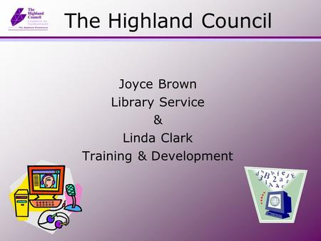 The Highland Council Joyce Brown Library Service & Linda Clark Training & Development.