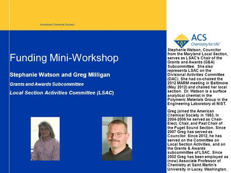 Funding Mini-Workshop Stephanie Watson and Greg Milligan Grants and Awards Subcommittee Local Section Activities Committee (LSAC) American Chemical Society.